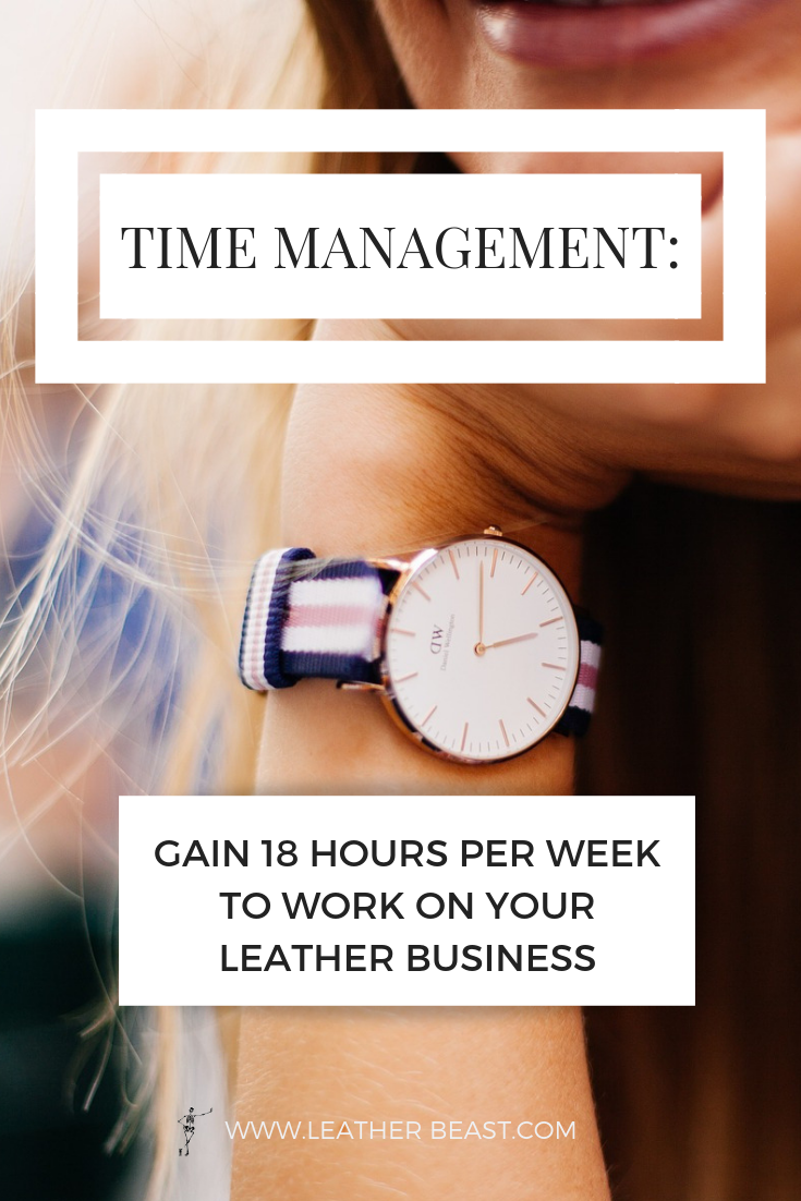 Time management_ GAIN 18 HOURS PER WEEK TO WORK ON YOUR LEATHER BUSINESS.png
