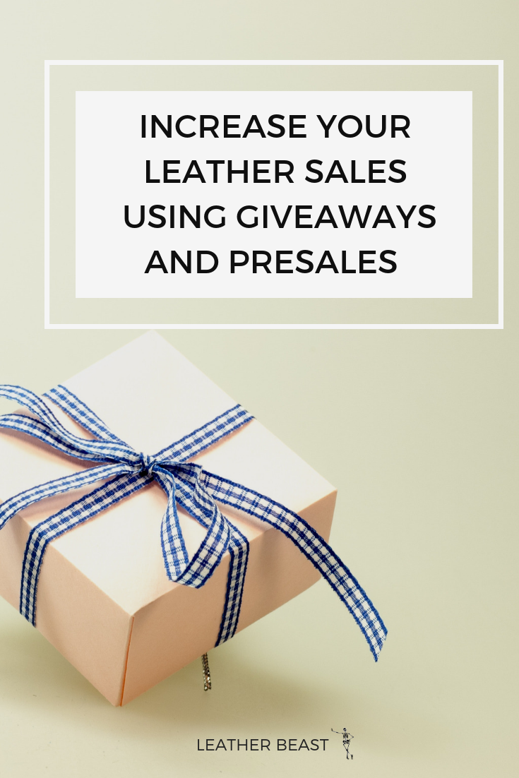 INCREASE YOUR leather SALES USING GIVEAWAYS AND PRESALES.png