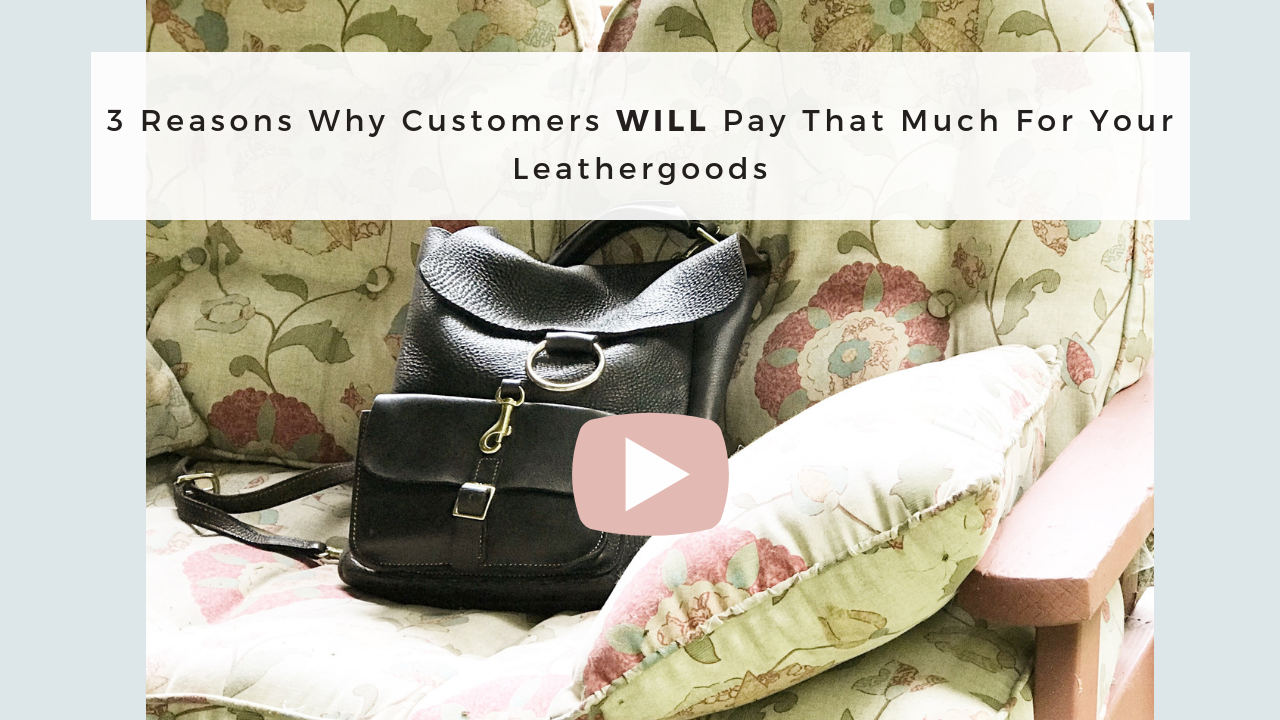 3 Reasons Why Customers WILL Pay That Much For Your Leathergoods.png
