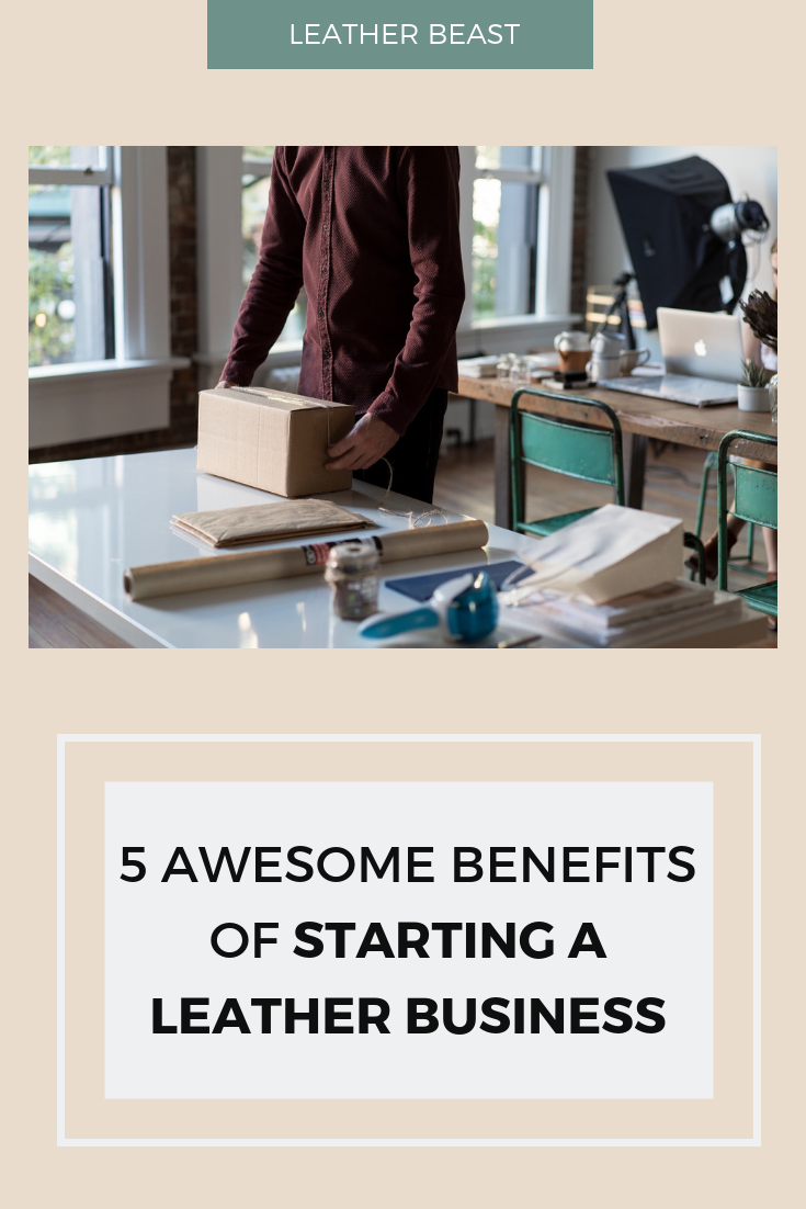 5 awesome benefits of starting a leather business and selling your leathergoods for profit.png
