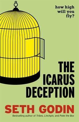 In The Icarus Deception, Seth Godin's most inspiring book, he challenges readers to find the courage to treat their work as a form of art  Everyone knows that Icarus's father made him wings and told him not to fly too close to the sun; he ignored the warning and plunged to his doom. The lesson: Play it safe. Listen to the experts. It was the perfect propaganda for the industrial economy. What boss wouldn't want employees to believe that obedience and conformity are the keys to success?  But we tend to forget that Icarus was also warned not to fly too low, because seawater would ruin the lift in his wings. Flying too low is even more dangerous than flying too high, because it feels deceptively safe.