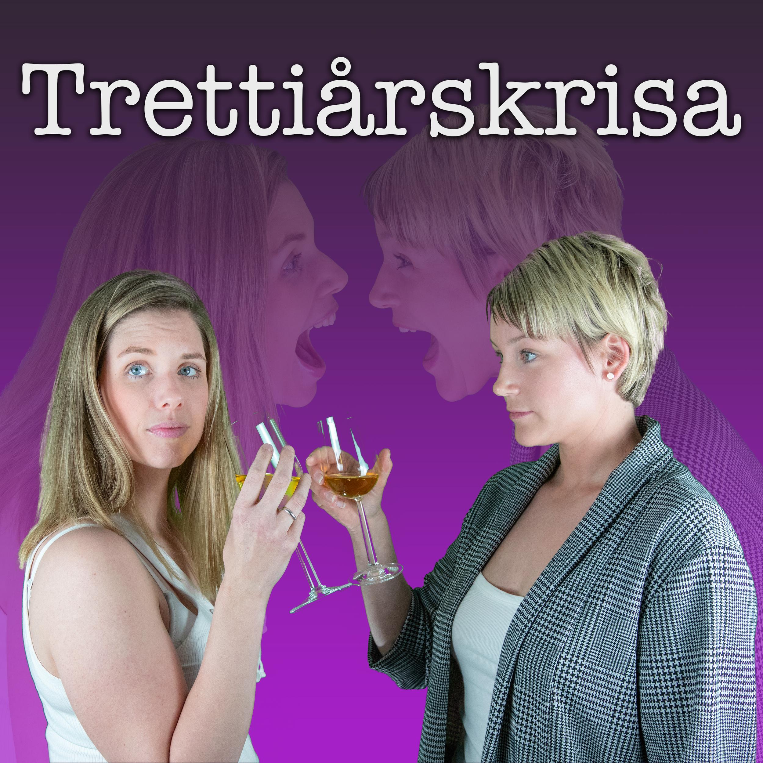 Trettiårskrisa - Monica og Agnete snakker om livet i trettiårene og alle utfordringene det byr på.