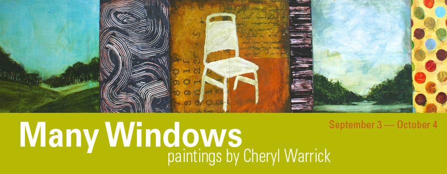 Many Windows: Painting by Cheryl Warrick  September 3–October 4, 2013   Cheryl Warrick