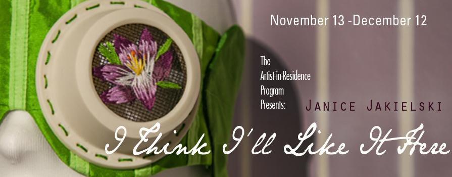 I Think I'll Like It Here  November 11–December 13, 2013  Janice Jakielski