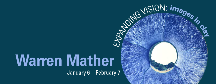 Expanding Vision: images in clay  January 6–February 7, 2014   Warren Mather