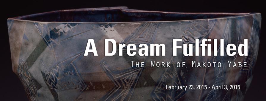 A Dream Fulfilled: The Work of Makoto Yabe  February 23 - April 3, 2015