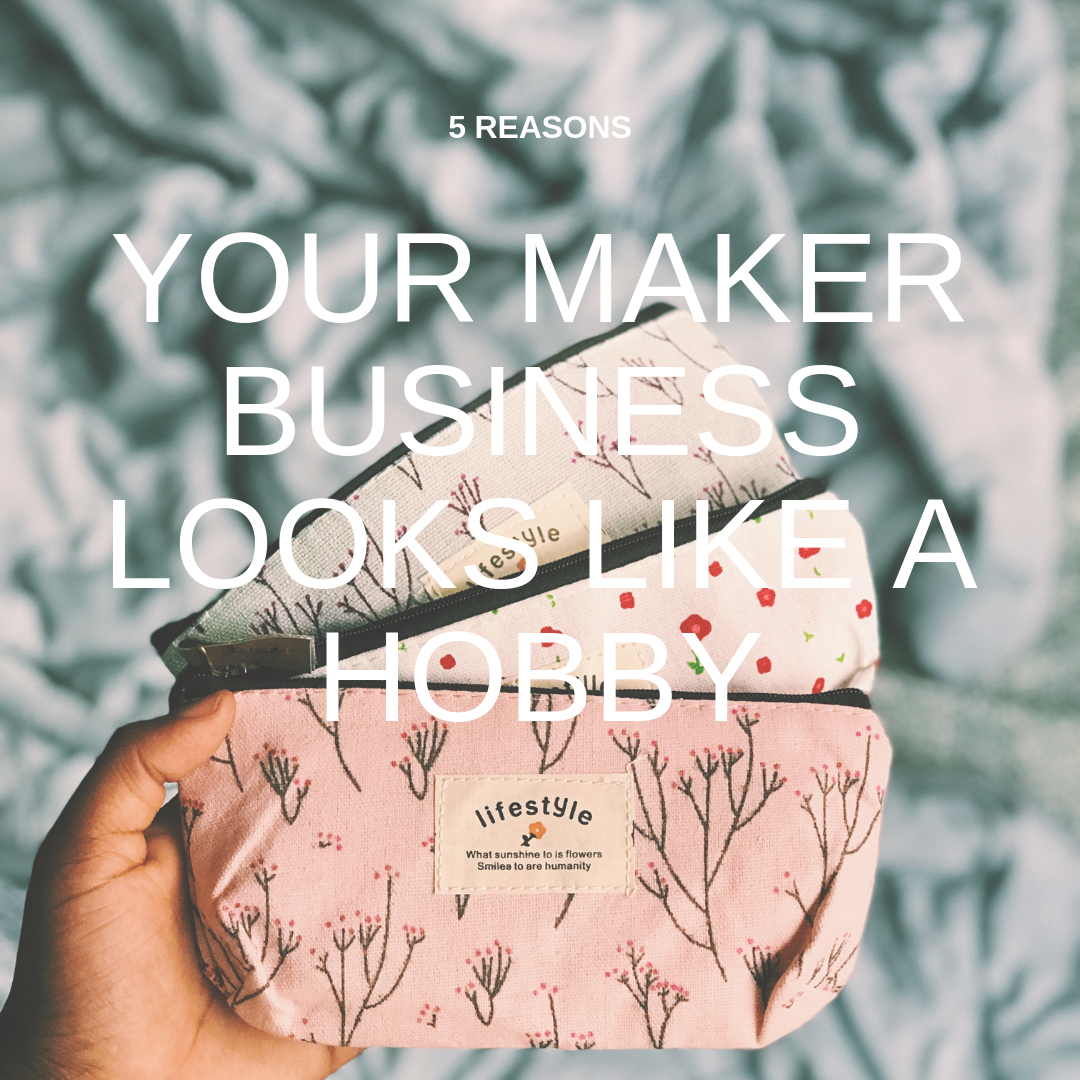 5_Reasons_Your_Maker_Business_Looks_Like_A_Hobby.png