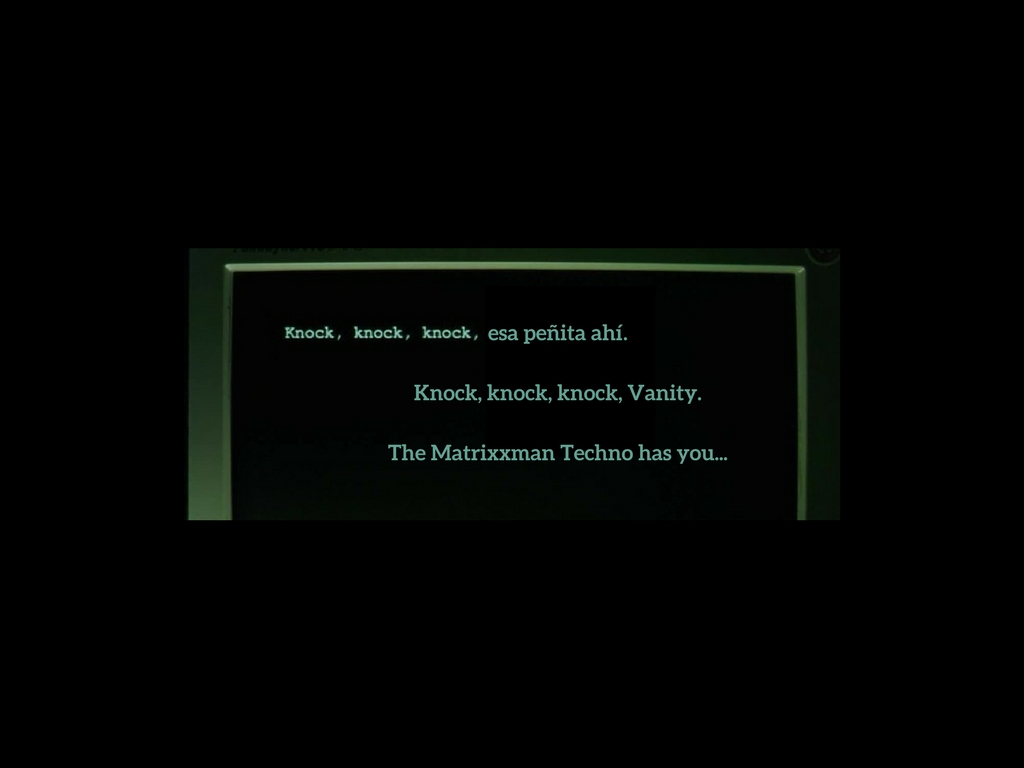 esa peñita ahí.Knock, knock, knock, Vanity.The Matrixxman Techno has you....jpg