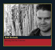 Rob Bochnik - Blowing Out The Cobwebs