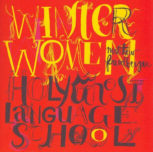Matthew Friedberger - Winter Women/Holy Ghost Language School