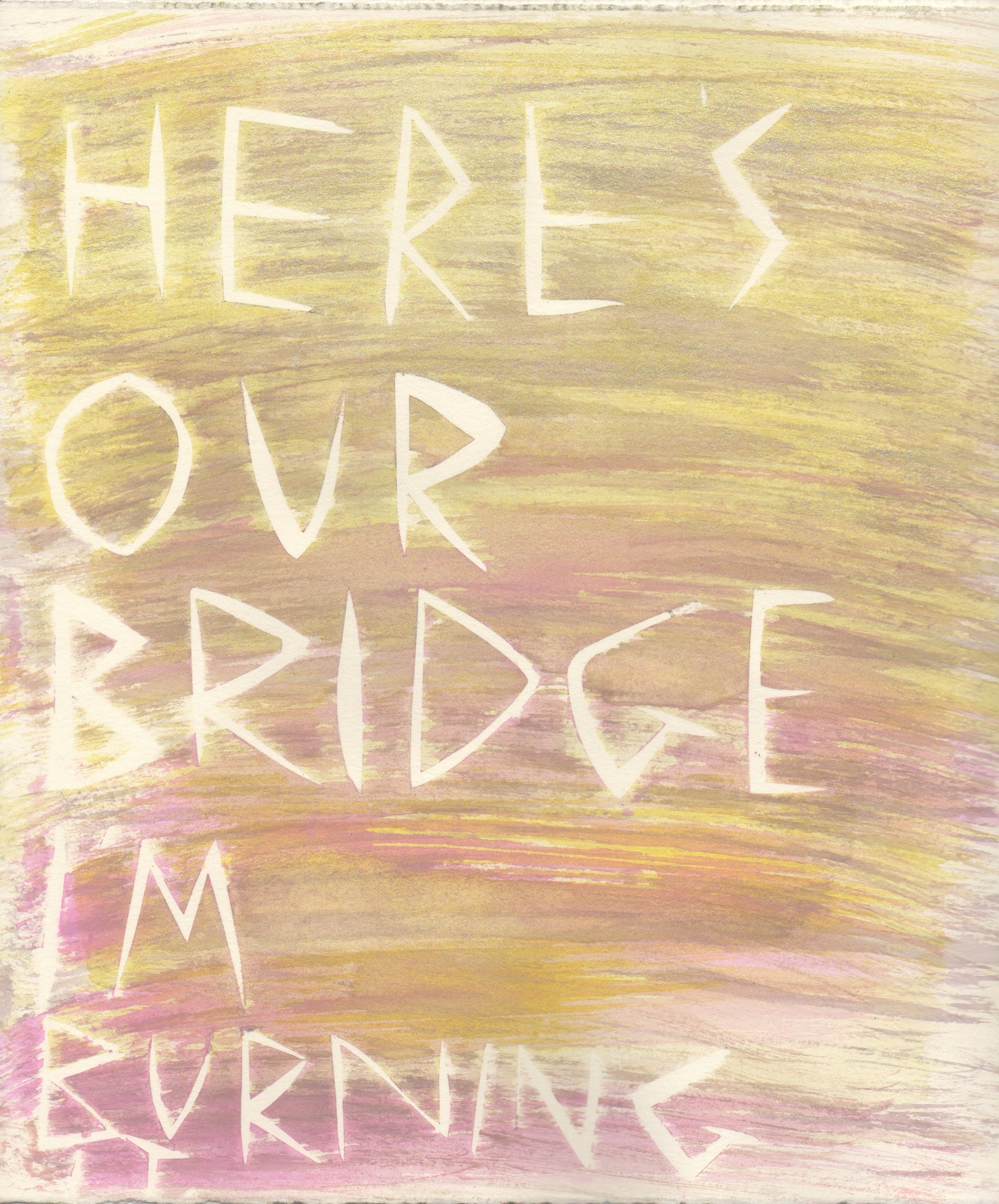 Here's Our Bridge I'm Burning It