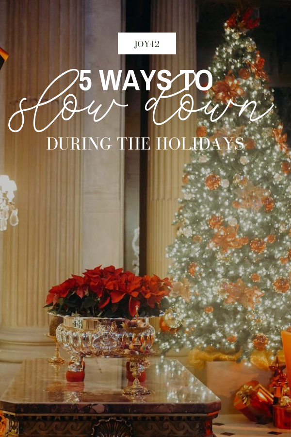 5 Ways to Slow Down During the Holidays