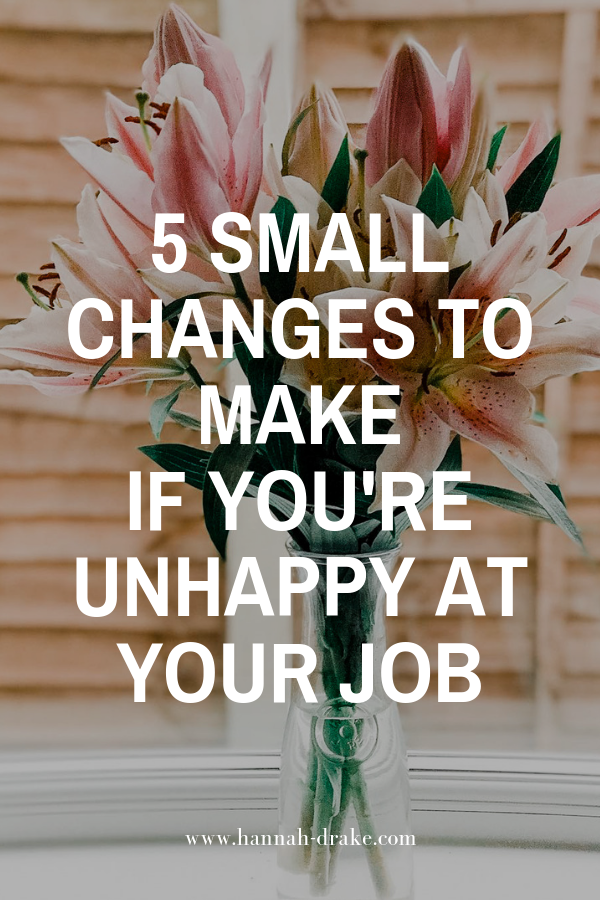 5 Small Changes if You're Unhappy At Your Job