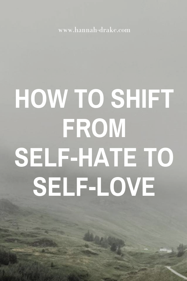 How To Shift from Self-Hate to Self-Love