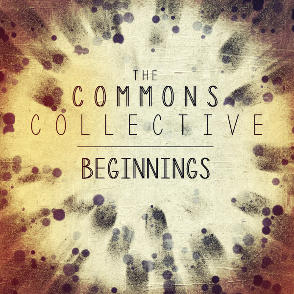 Beginnings  Commons Collective • 2013