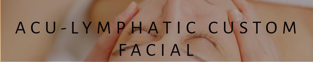 Acu-lymphatic Custom Facial