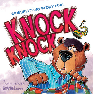 Knock Knock  Written by Tammi Sauer, Illustrated by Guy Francis