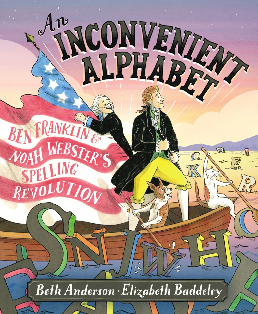 An Inconvenient Alphabet: Ben Franklin & Noah Webster's Spelling Revolution  written by Beth Anderson, Illustrated by Elizabeth Baddeley