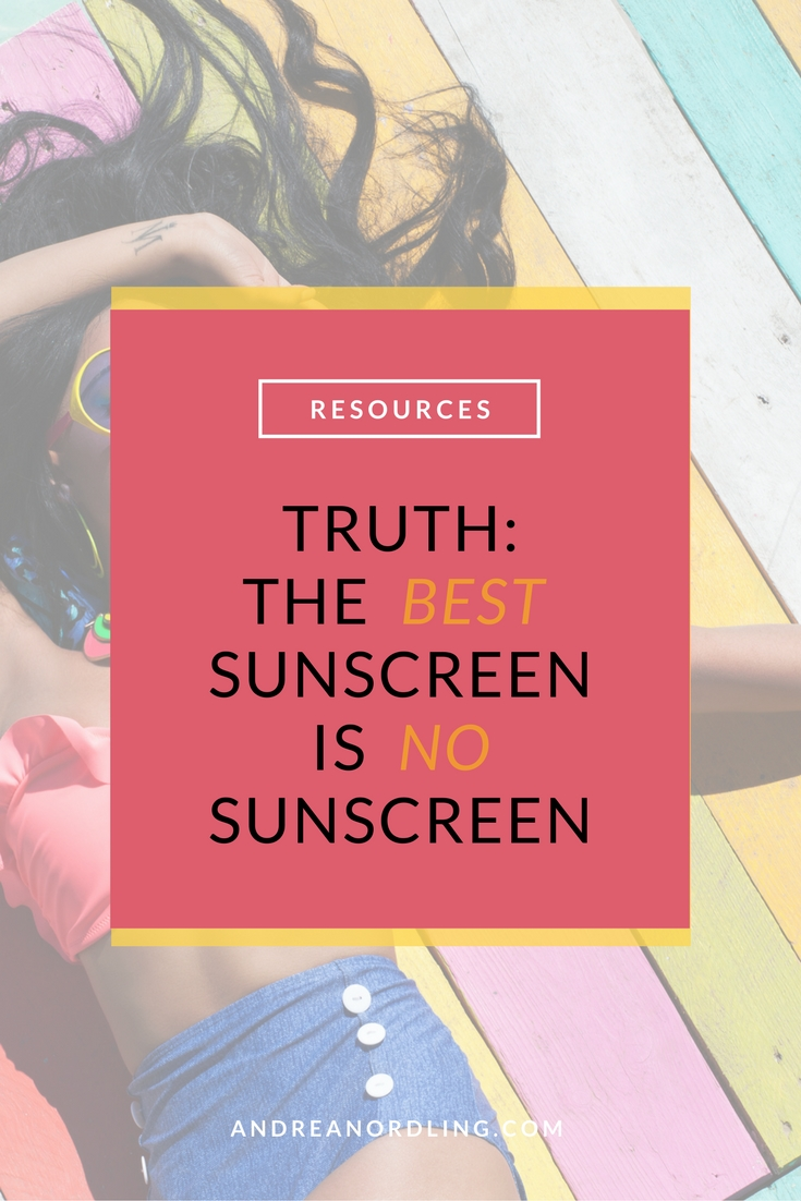 Truth: The BEST Sunscreen is NO Sunscreen