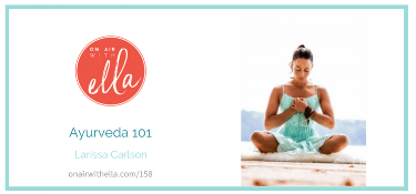 """Podcast: larissa's Ayurveda 101 for """"on Air with Ella"""""""