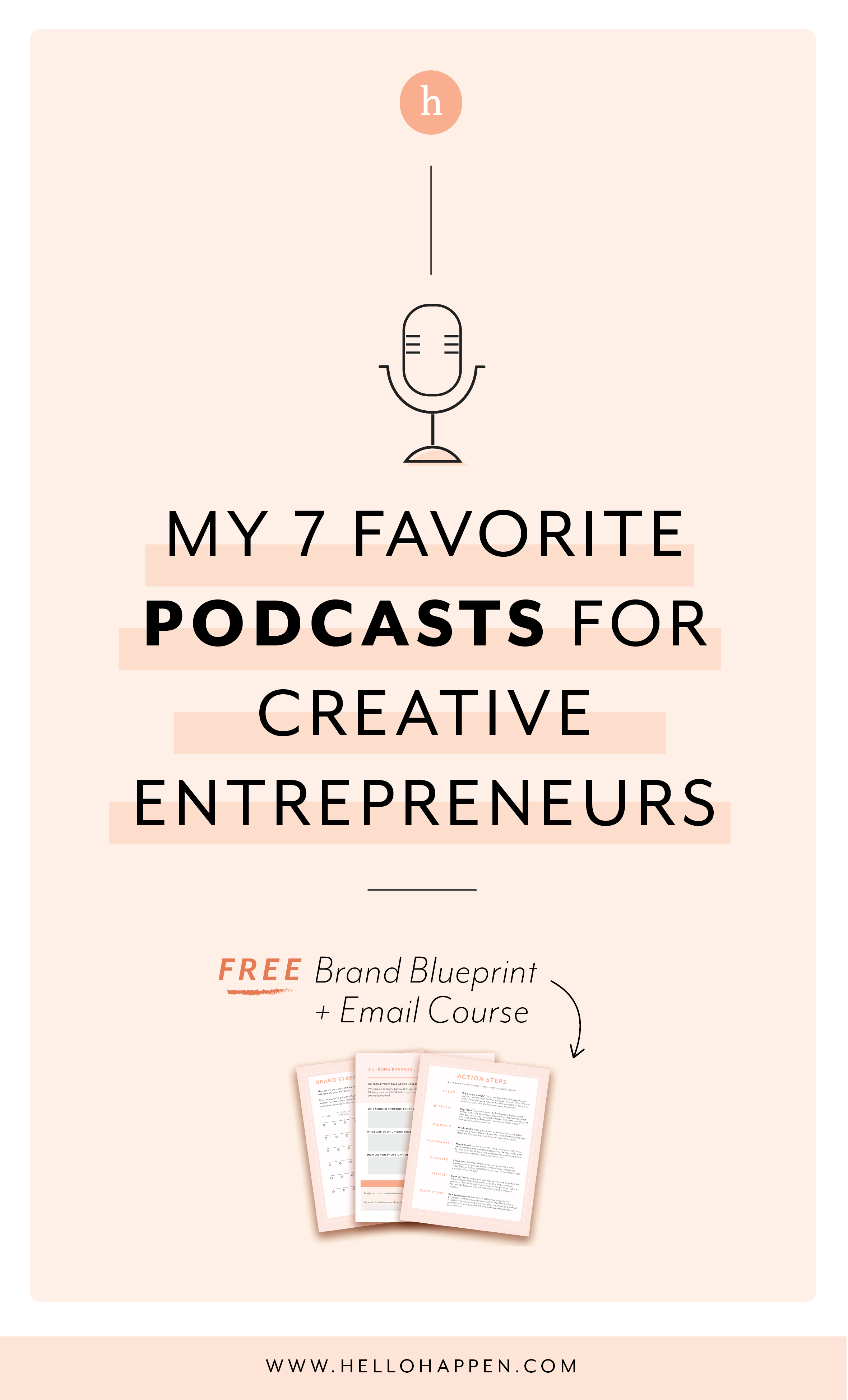 Looking for some inspiration? Here are my 7 favorite podcasts for creative entrepreneurs! Read the post, plus download the free Brand Blueprint + email course. #businesscoaching // Hellohappen Brand Strategy