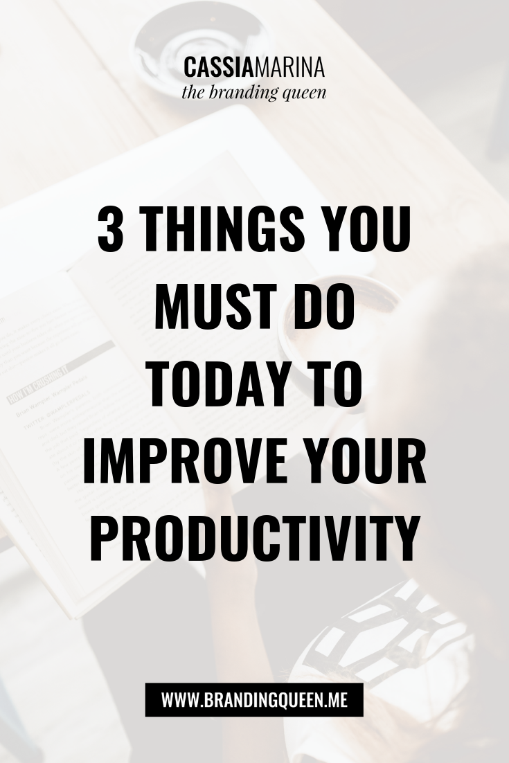 3 THINGS YOU MUST DO TODAY TO IMPROVE YOUR PRODUCTIVITY WEB DEVELOPER ONLINE BUSINESS IN CONNECTICUT CASSIA MARINA BRANDING QUEEN