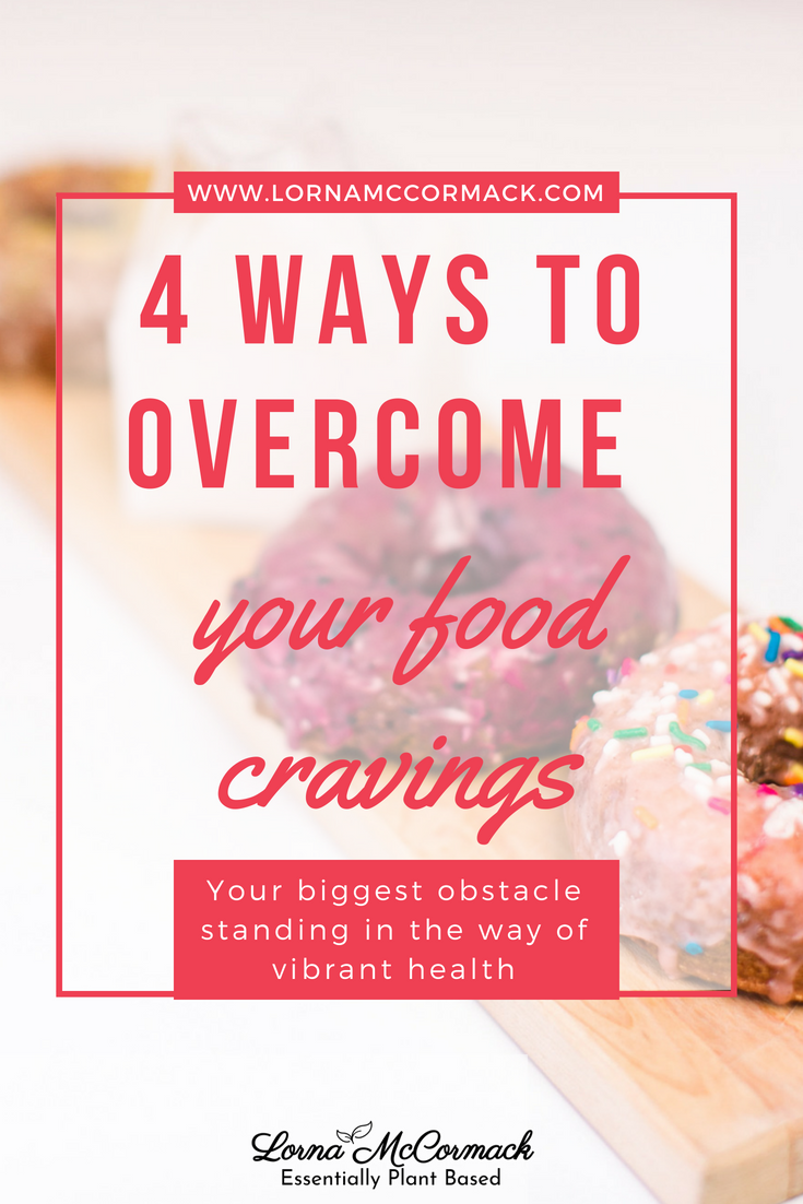 Pin Blog 4 ways to overcome food and sugar Cravings.png