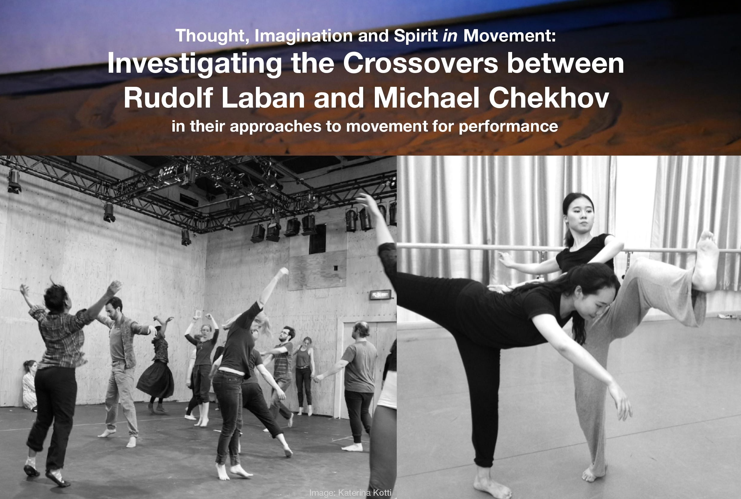- 'Thought, Imagination and Spirit in Movement: Investigating the Crossovers between Rudolf Laban and Michael Chekhov in their approaches to movement for performance'. Friday 5 January 2018
