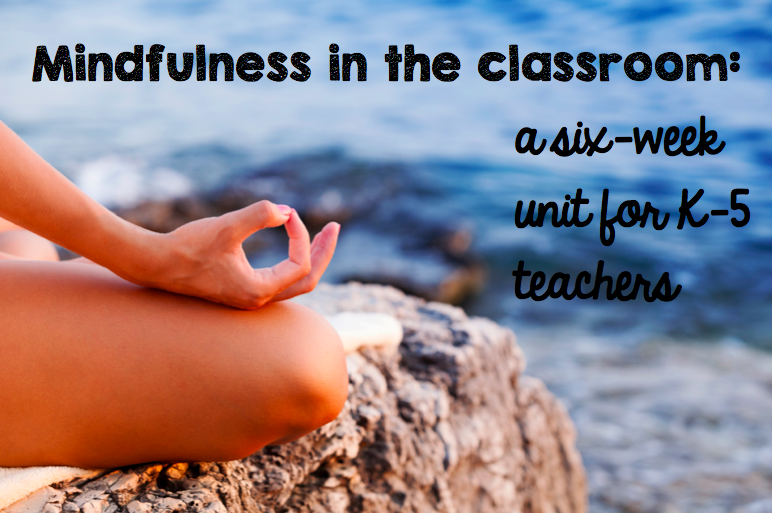 mindfulness in the classroom: a six week unit