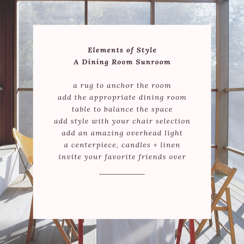 Elements of a Dining Room Sunroom a rug to anchor the room add the appropriate dining room table to balance the space an amazing overhead light a centerpiece, candles + linen invite your favorite friends over (2).png