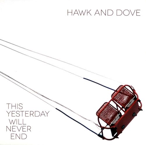Hawk and Dove This Yesterday Will Never End [2013]