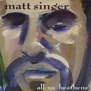 Matt Singer All Us Heathens [2006]