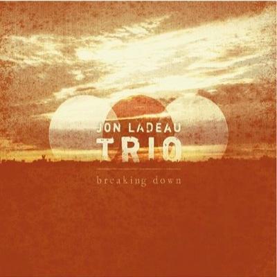 Jon LaDeau Trio Breaking Down [2009]