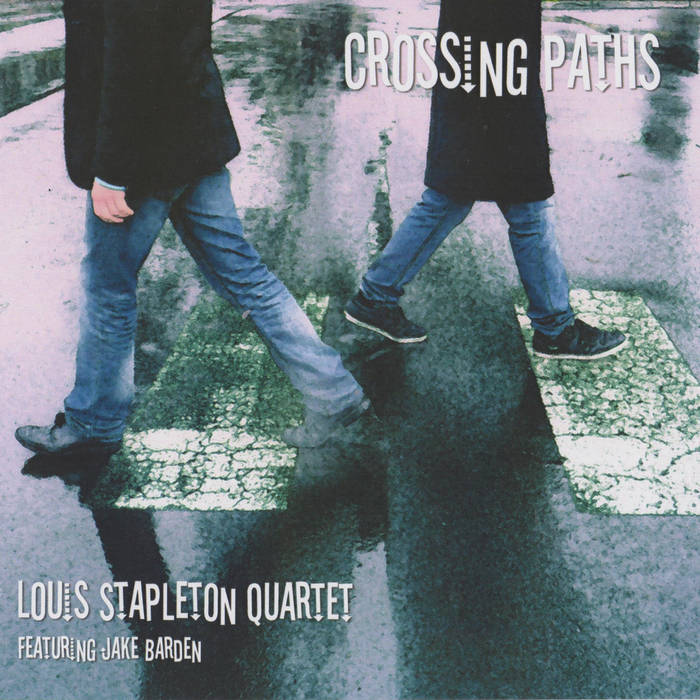 """Crossing Paths   The Barden - Stapleton Project: Studying and playing jazz in different parts of the globe has meant musical distance- but Louis Stapleton and Jake Barden are """"Crossing Paths"""" once again, exploring and experimenting with new and traditional forms."""