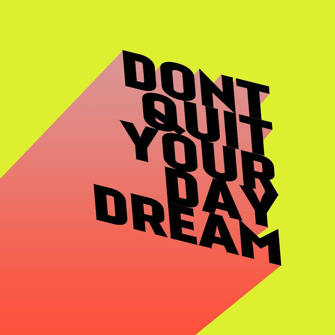 Don't quit on your day dream_boringgraphics.jpg