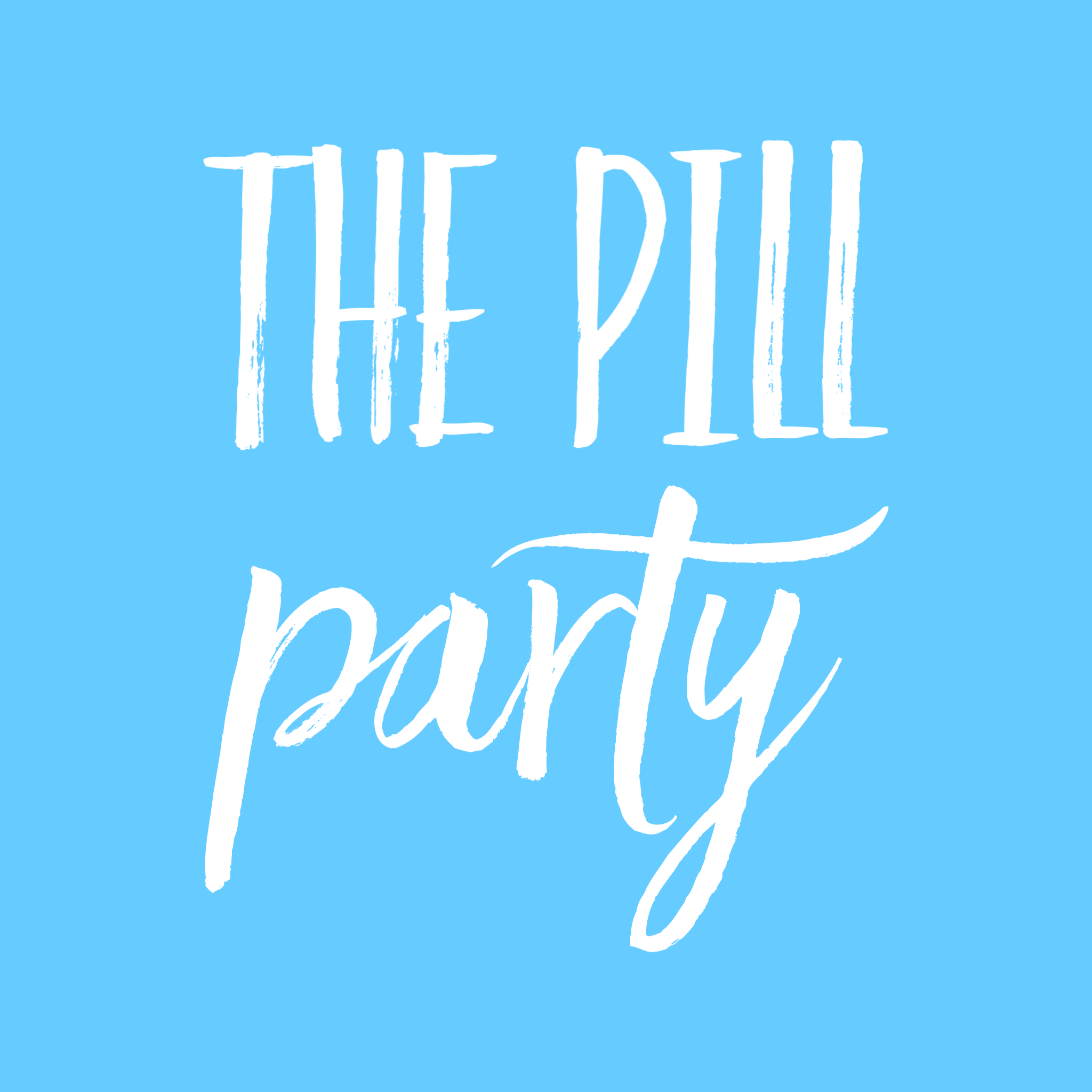 The Pill Party: Come As You Are