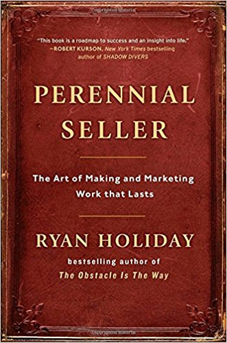 ryan-holiday-perennial-seller-the-art-of-making-and-marketing-work-that-lasts-book-cover.jpg