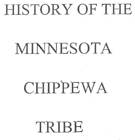 History of the Minnesota Chippewa Tribe - By William Schaaf and Charles Robertson, Curriculum Developers, Minnesota Chippewa Tribe, 1978