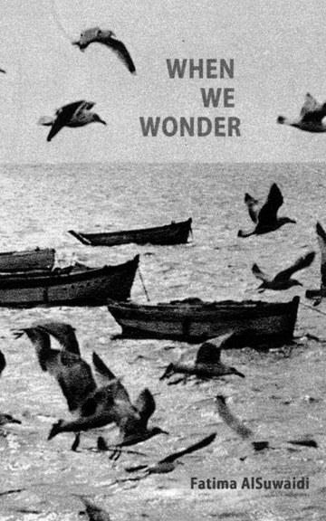 Cover of Fatima Al Suwaidi's book of poems, When We Wonder.  Published November 11, 2016