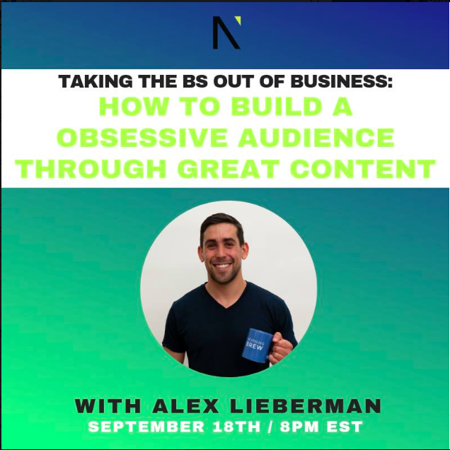 Taking the BS Out of Business: How to Build an Obsessive Audience through Great Content  with Alex Lieberman