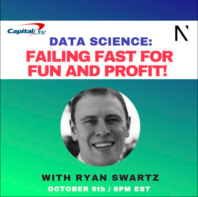 Data Science: Failing Fast for Fun and Profit!  with Ryan Swartz,  Powered by Capital One