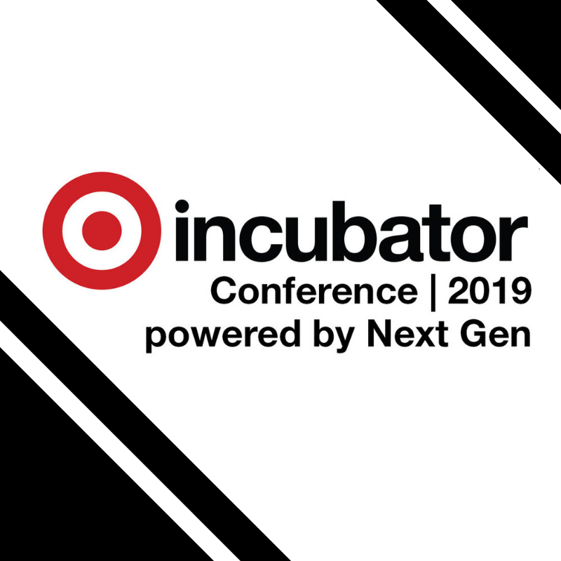 TARGET INCUBATOR CONFERENCE POWERED BY NEXT GEN    July 30-August 1, 2019