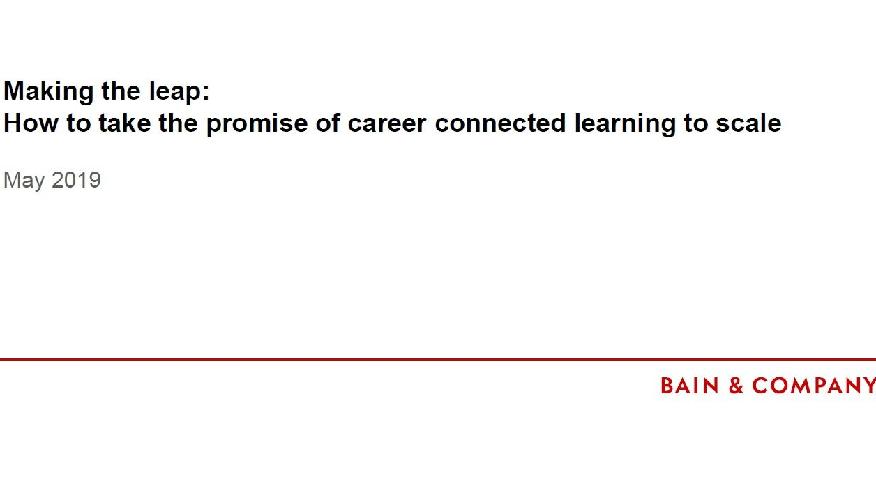 "Click to view Bain & Company's presentation on the challenge of taking career-connected learning to scale. They recently published a report of the same title that identified 'good jobs"" and the steps needed to successfully expand career-connected learning programs."