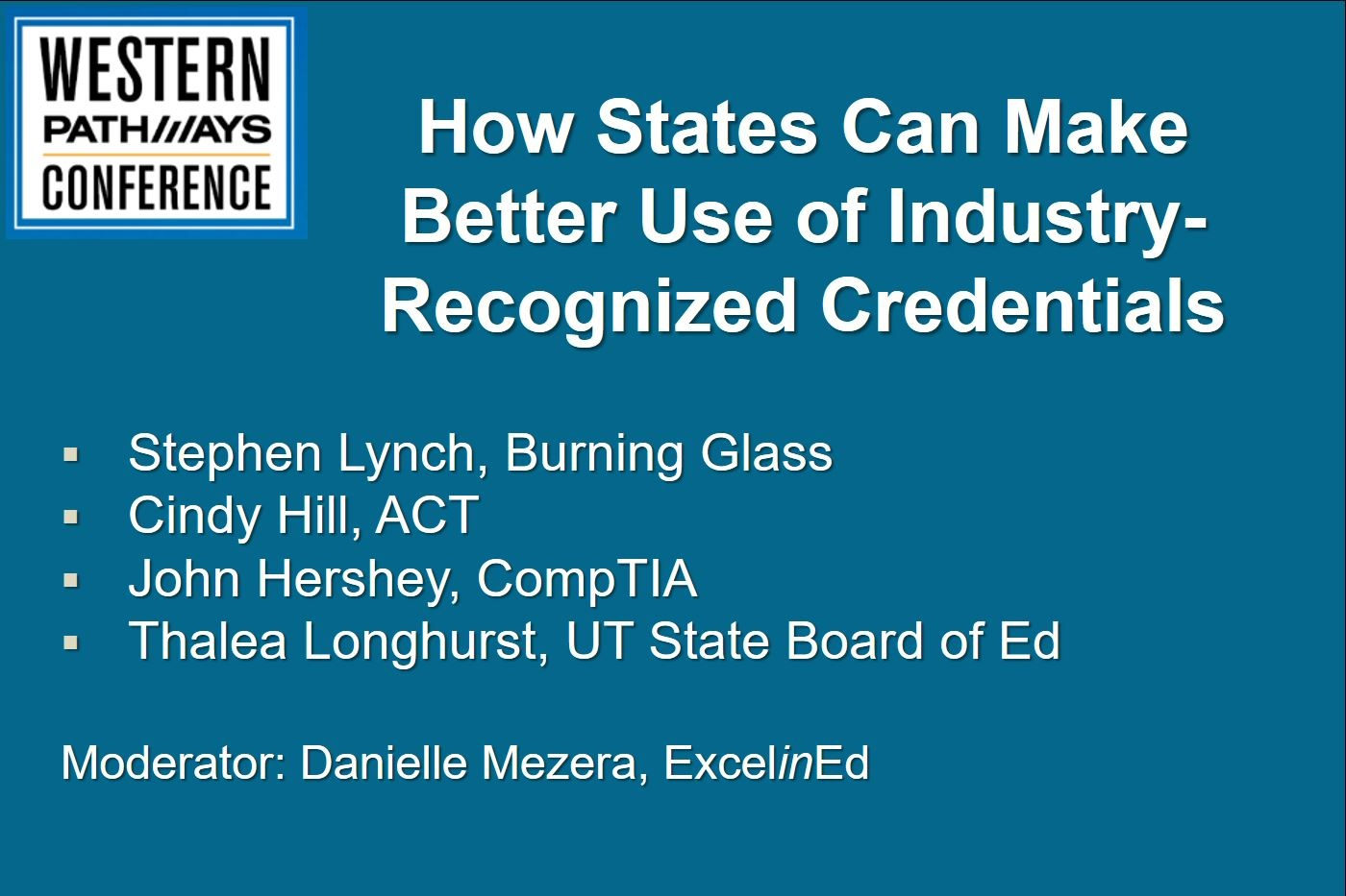 "Click to view the breakout session ""How States Can Make Better Use of Industry-Recognized Credentials"". The presentation explores the value of credentials, how not all credentials have currency with employers, and the connection between credentials and CTE."