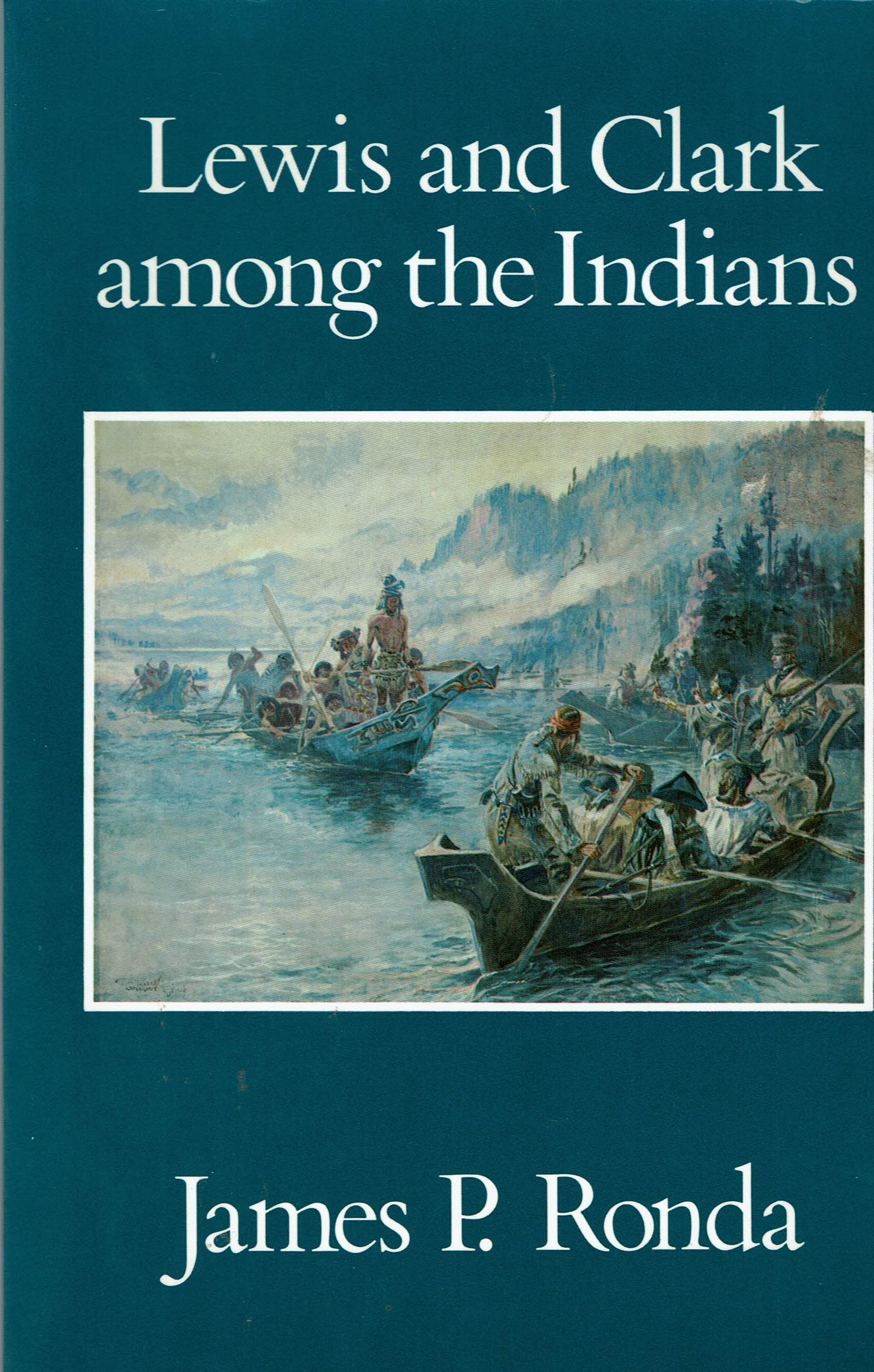 James P. Ronda. LEWIS AND CLARK AMONG THE INDIANS Published in 1988
