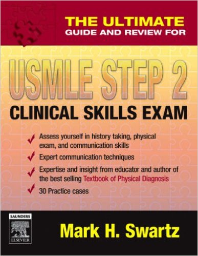 The Ultimate Guide and Review for USMLE Step 2 Clinical Skills Exam, by Mark Swartz, M.D.