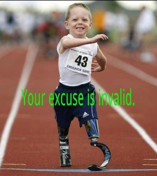 "This image is of a little boy running in what appears to be a race by the race bib on his shirt. The boy is smiling. He has 2 prosthetic legs. The text across the pic says ""Your excuse is invalid"""