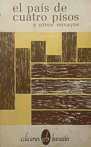 José Luis Gonzalez / El país de los 4 pisos / Ediciones Huracán 2006. (Puerto Rico)