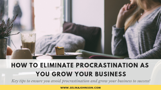 How to Eliminate Procrastination as You Grow Your Business 2.png