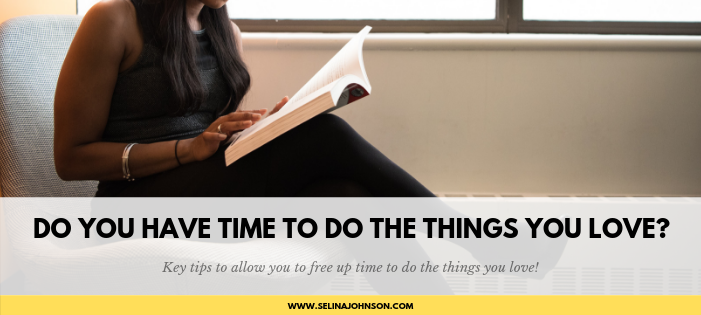 Do You Have Time To Do The Things You Love?